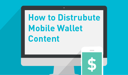 How to Distribute Mobile Wallet Content